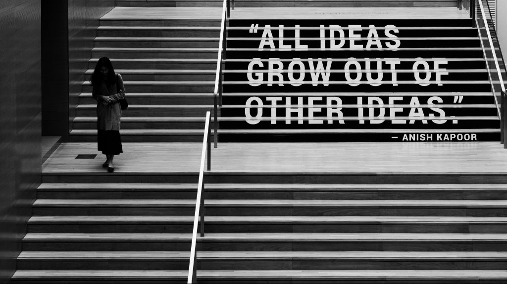 All ideas grow out of other ideas. Anesh Kapoor.